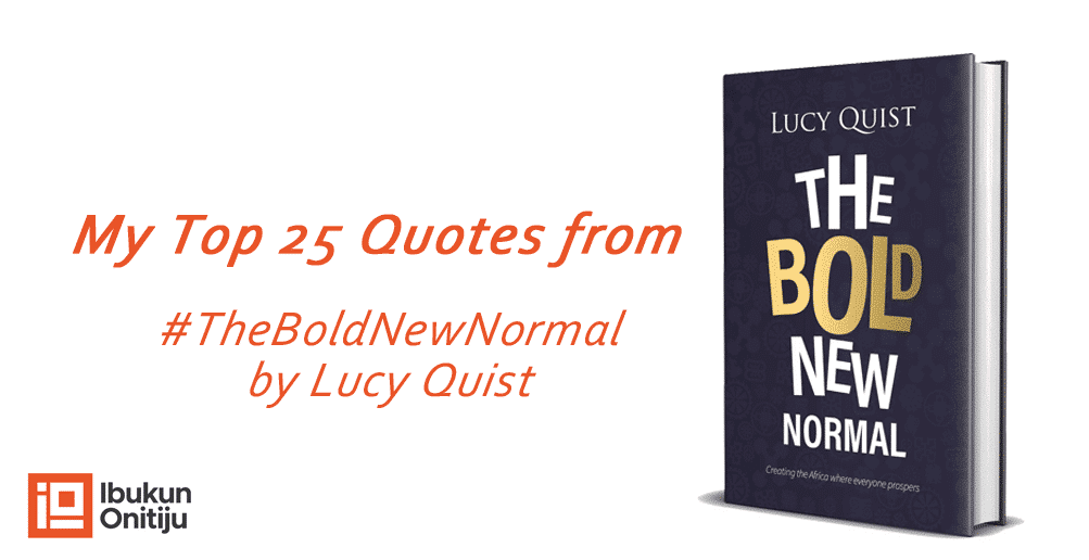 The Bold New Normal By Lucy Quist My Top 25 Quotes Ibukun Onitiju